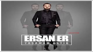 Ersan Er – Yaşamam Artık _2017