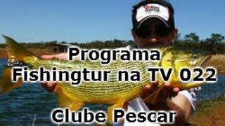 Programa Fishingtur na TV 022 - Clube Pescar