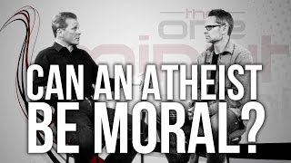 Can an Atheist Be Moral?