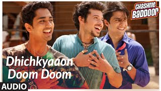 Dhichkyaaon Doom Doom (Version - 2) Full Song (Audio) | Chashme Baddoor | Ali Zafar, Taapsee Pannu - Download this Video in MP3, M4A, WEBM, MP4, 3GP