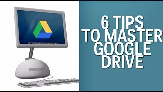 6 Tips To Master Google Drive