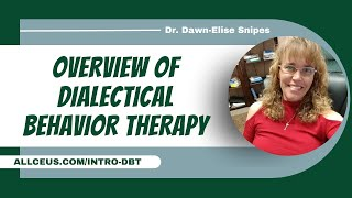 Dialectical Behavior Therapy Part 1: Theory with Dr. Dawn-Elise Snipes