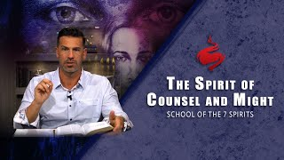 The Spirit of Counsel and Might – School of the 7 Spirits