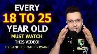18-25 MUST WATCH this Motivational Video By Sandeep Maheshwari   Hindi