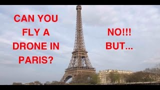 Can You Fly A Drone In Paris? No! But...
