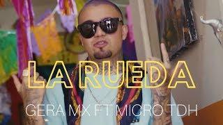 Gera Mx Ft Micro TDH   La Rueda ⭕🇲🇽🇻🇪🔥 (Video Oficial)