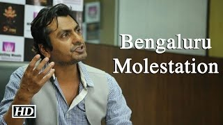 ANGRY Nawazuddin Terms Bengaluru Molestation SHAMEFUL