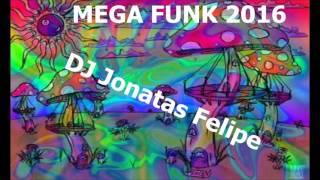 Mega Funk 2016 (DJ Jonatas Felipe)