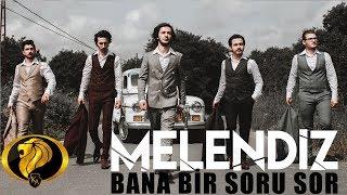 Bana Bir Soru Sor - Melendiz (Official Video) #2018