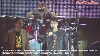 ARKARNA feat JOKOWI, BONDAN & DHEANDRA - NONTON BIOSKOP live in Jakarta Indonesia 2013