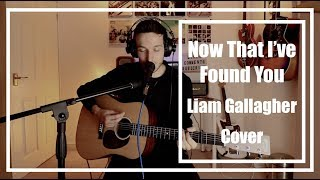 Liam Gallagher - Now That I've Found You - Cover