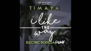 Timaya   I Like The Way (Electric Bodega Remix)