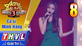 THVL | Ca sĩ giấu mặt 2017- Tập 8: Ca sĩ Minh Hằng