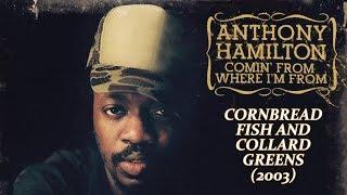 Anthony Hamilton - Cornbread Fish and Collard Greens w-Lyrics