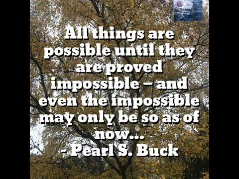 All things are possible until they are proved impossible — and even the impossible may only be so a…