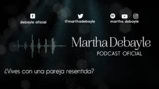 ¿Vives con una pareja resentida? Con Mario Guerra | Martha Debayle