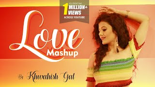 Love Mashup 2019   Gulabi Aankhen   Tu Zaroori   Female Version   Cover By Khwahish Gal