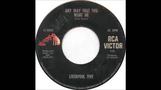 The Liverpool Five : Any Way That You Want Me