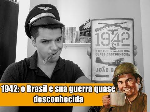 Avaliando 1942: O Brasil e sua guerra quase desconhecida