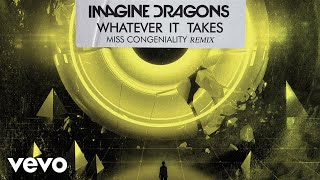 Imagine Dragons   Whatever It Takes (Miss Congeniality RemixAudio)