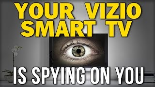 YOUR VIZIO SMART TV IS SPYING ON YOU