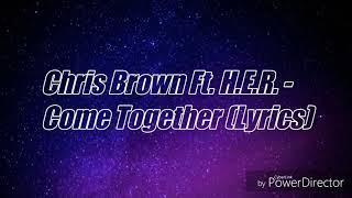 Chris Brown Ft. H.E.R.   Come Together (Lyrics)