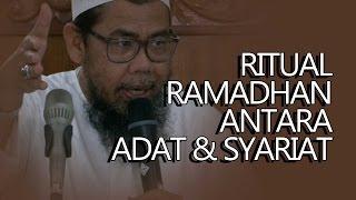Ritual Ramadhan Antara Adat Dan Syariat - Ust Zainal Abidin.Lc