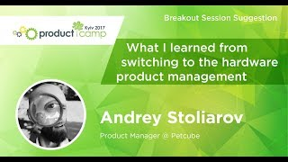 ANDREY STOLIAROV. What I Learned from Switching to Hardware Product Management