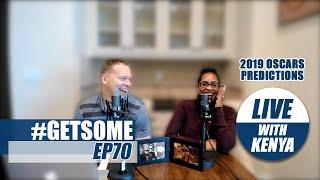 Gary Owen & Kenya Predict 2019 Oscars Winners | #GetSome Podcast EP70