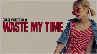 Grace VanderWaal   Waste My Time (Lyrics)