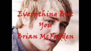Everything But You ~ Brian McFadden ~ With Lyrics
