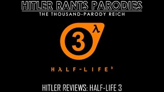 Hitler Reviews: Half-Life 3