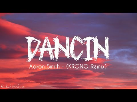 Aaron Smith - Dancin (KRONO Remix) - Lyrics