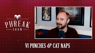 Phreak Show | Vi Punches & Cat Naps