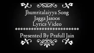 Jagga Jasoos Jhumritalaiyya Song Lyrics Video Ranbir Kapoor jhumri telaiya Lyrics Jagga jasoos