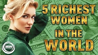 Top 5 WEALTHIEST Woman In The World (Richest Woman In The World 2019)
