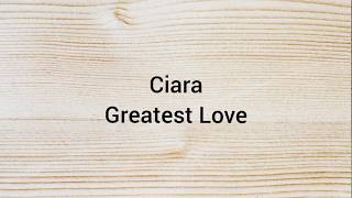 Ciara  Greatest Love (lyrics)
