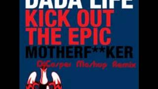 Dada Life vs Sandro Silva & Quintino Kick Out The Epic Mother Fucker vs Epic(DjCasper Mashup Remix)