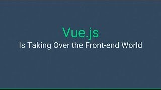 Why Vue.js is Taking Over the Front-end World - Gwendolyn Faraday