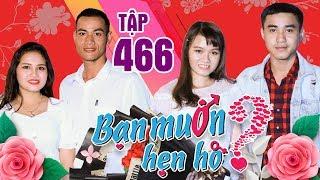 BẠN MUỐN HẸN HÒ #466 UNCUT | VÌ QUÁ ĐẸP TRAI - chàng 23 tuổi vẫn Ế và nụ hôn ngọt ngào tặng bạn gái