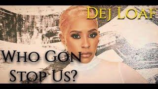 Who Gon Stop Us? (Lyrics) - Dej Loaf
