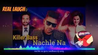 Latest Dj Gana 2018 Nachle Na Guru Randhawa Hard Laud Punch Mix Real Laugh Mp3 Somgs