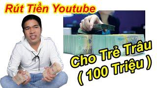 Rút Tiền Youtube Cuối Năm Chia Sẻ Cho Trẻ Trâu | TQ97