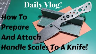 How To Prep And Attach Handles Scales On A Knife   Knife Making   Daily Vlog