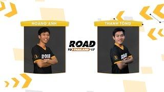 [12.03.2017] Hoàng Anh vs Thanh Tòng [RoadtoThailand]