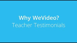 Why WeVideo? Teach Testimonials