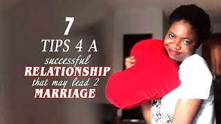 7 TIPS 4 A SUCCESSFUL RELATIONSHIP THAT MAY LEAD TO MARRIAGE PART 1- Inspirational|Motivational 2020