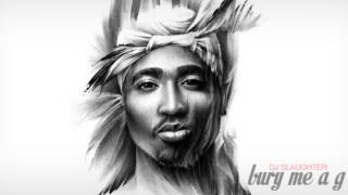 2Pac - Bury Me A G (DJ Slaughter)