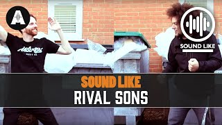 Sound like RIVAL SONS without lighting your wallet on fire