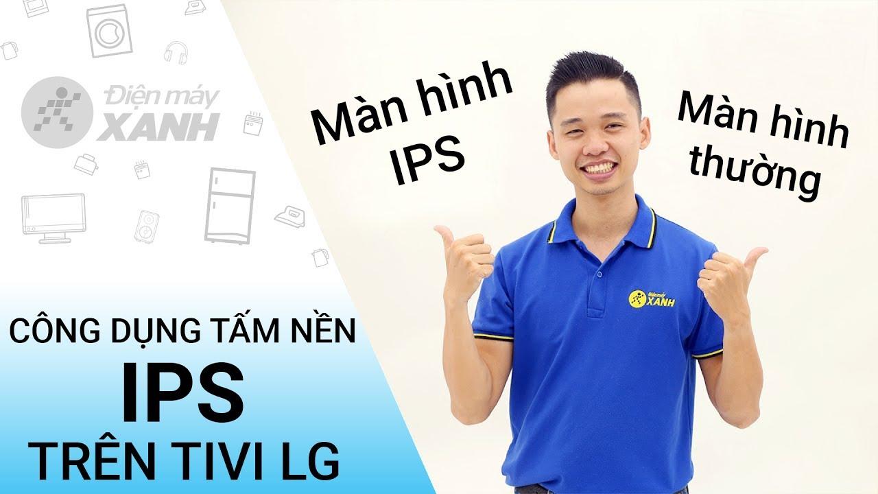Công dụng của tấm nền IPS trên tivi LG